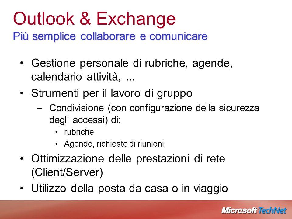 Più semplice collaborare e comunicare Outlook & Exchange Più semplice collaborare e comunicare Gestione personale di rubriche, agende, calendario attività,...