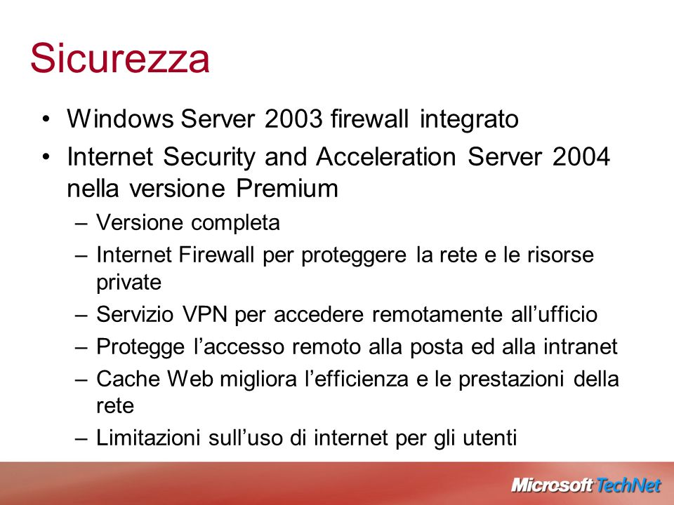 Sicurezza Windows Server 2003 firewall integrato Internet Security and Acceleration Server 2004 nella versione Premium –Versione completa –Internet Fi