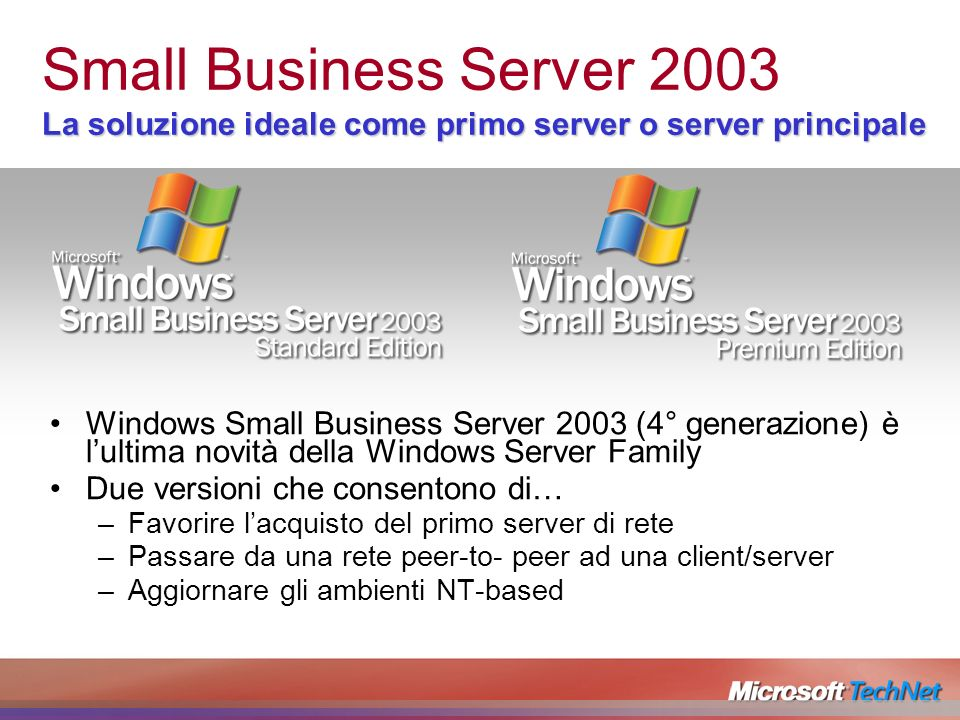 La soluzione ideale come primo server o server principale Small Business Server 2003 La soluzione ideale come primo server o server principale Windows