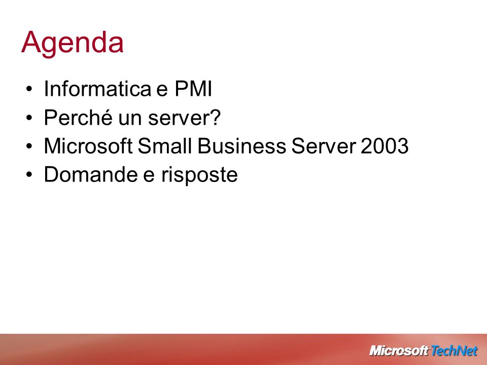 Agenda Informatica e PMI Perché un server? Microsoft Small Business Server 2003 Domande e risposte