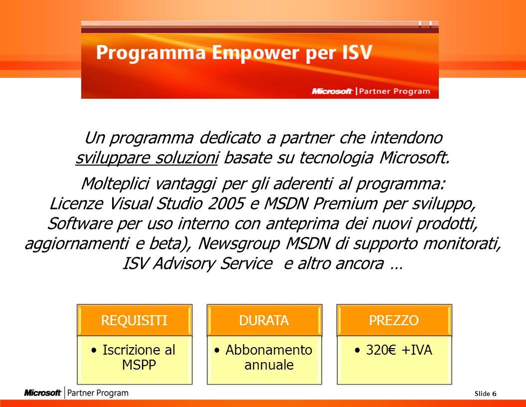 Slide 6 Un programma dedicato a partner che intendono sviluppare soluzioni basate su tecnologia Microsoft.