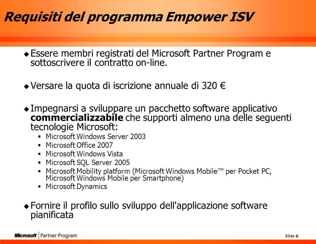 Slide 8 Requisiti del programma Empower ISV Essere membri registrati del Microsoft Partner Program e sottoscrivere il contratto on-line.