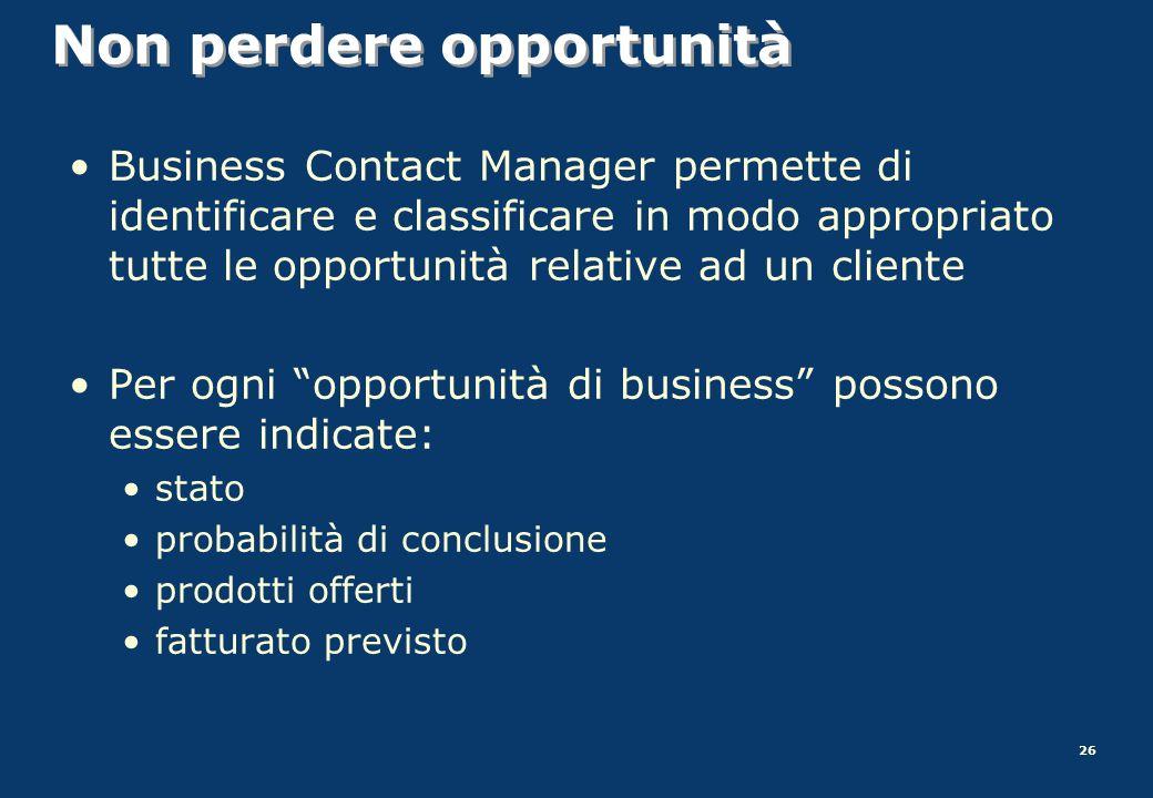 26 Non perdere opportunità Business Contact Manager permette di identificare e classificare in modo appropriato tutte le opportunità relative ad un cl