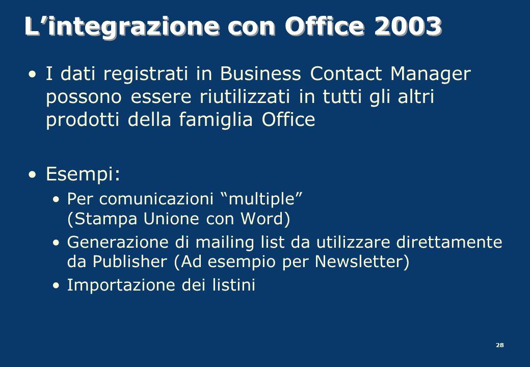 28 Lintegrazione con Office 2003 I dati registrati in Business Contact Manager possono essere riutilizzati in tutti gli altri prodotti della famiglia