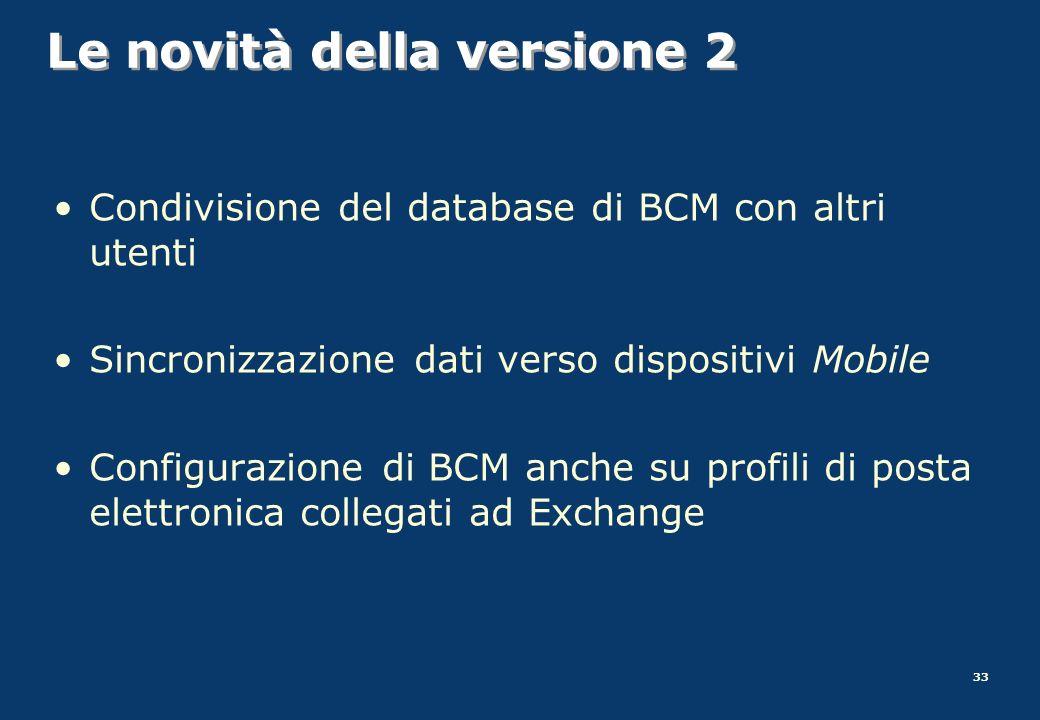 33 Le novità della versione 2 Condivisione del database di BCM con altri utenti Sincronizzazione dati verso dispositivi Mobile Configurazione di BCM a