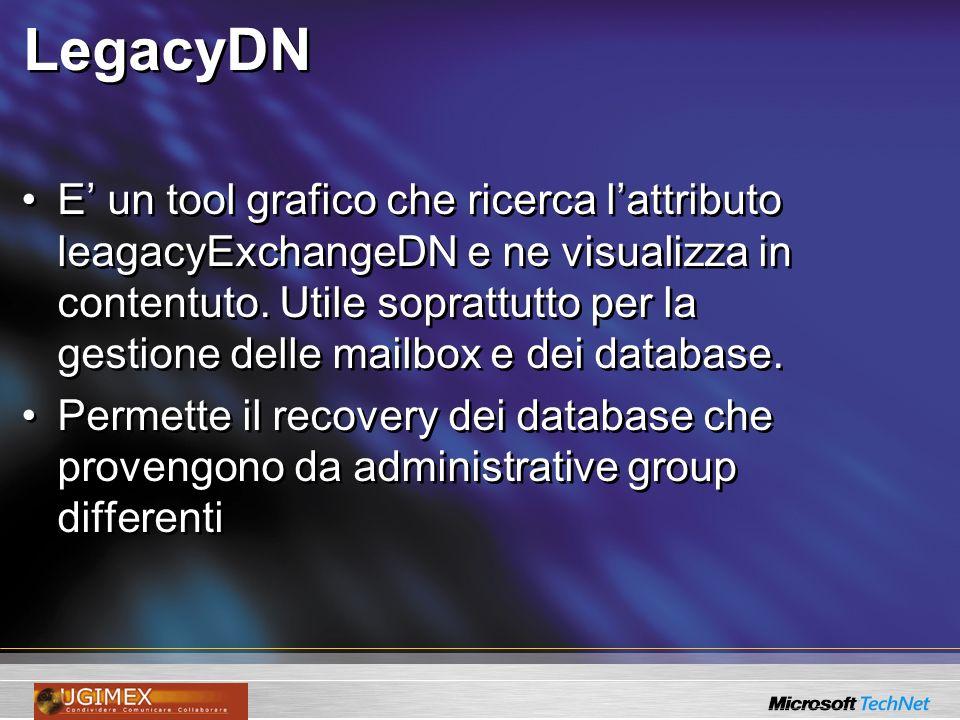 LegacyDN E un tool grafico che ricerca lattributo leagacyExchangeDN e ne visualizza in contentuto. Utile soprattutto per la gestione delle mailbox e d