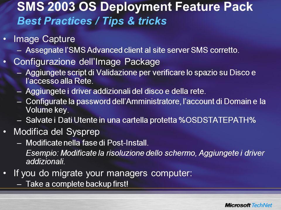 SMS 2003 OS Deployment Feature Pack Best Practices / Tips & tricks Image Capture –Assegnate lSMS Advanced client al site server SMS corretto. Configur