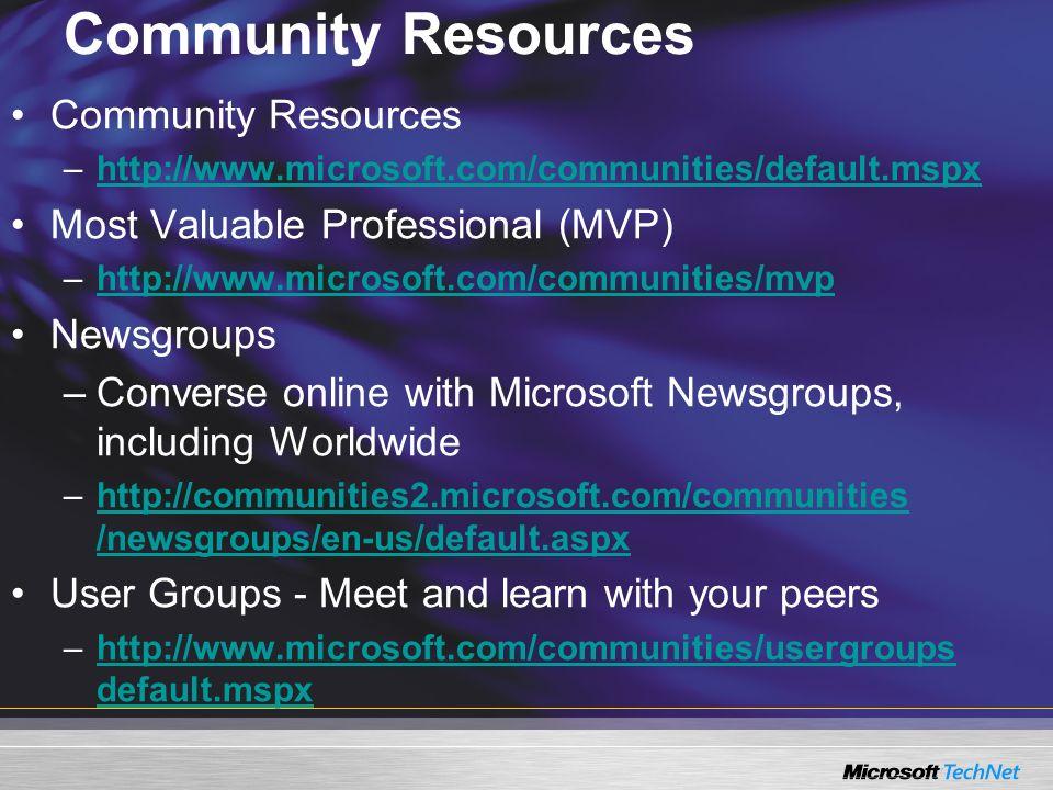 Community Resources –http://www.microsoft.com/communities/default.mspxhttp://www.microsoft.com/communities/default.mspx Most Valuable Professional (MV
