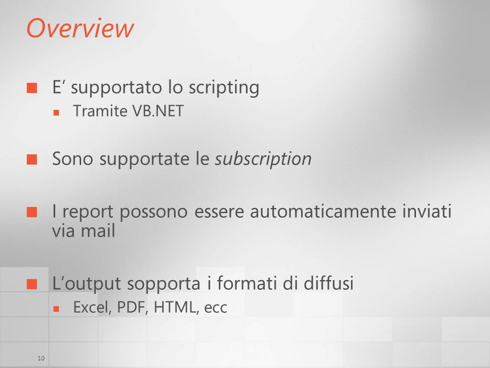 10 Overview E supportato lo scripting Tramite VB.NET Sono supportate le subscription I report possono essere automaticamente inviati via mail Loutput