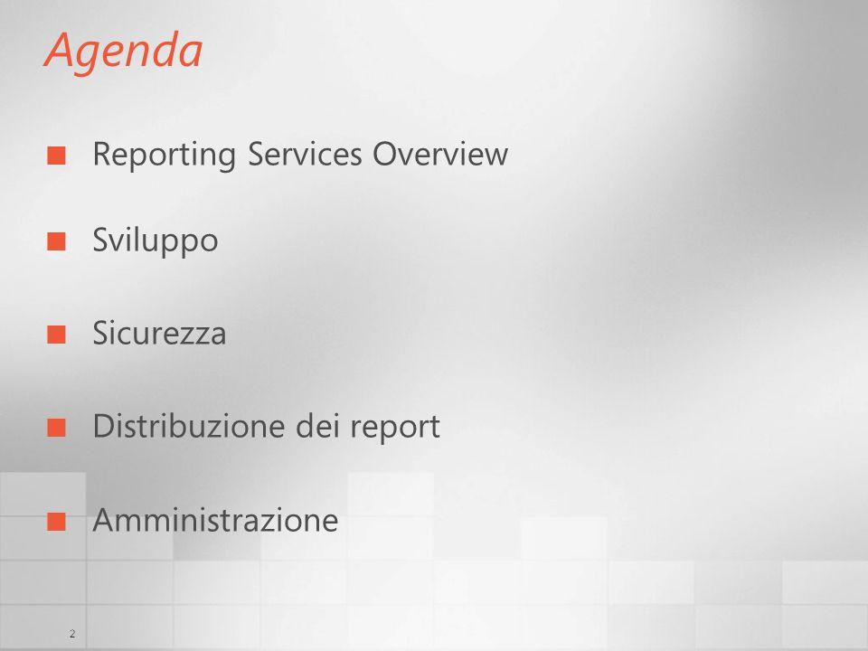 2 Agenda Reporting Services Overview Sviluppo Sicurezza Distribuzione dei report Amministrazione
