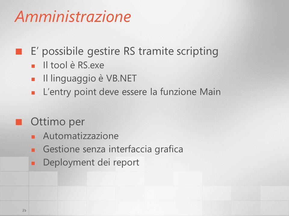 35 Amministrazione E possibile gestire RS tramite scripting Il tool è RS.exe Il linguaggio è VB.NET Lentry point deve essere la funzione Main Ottimo p