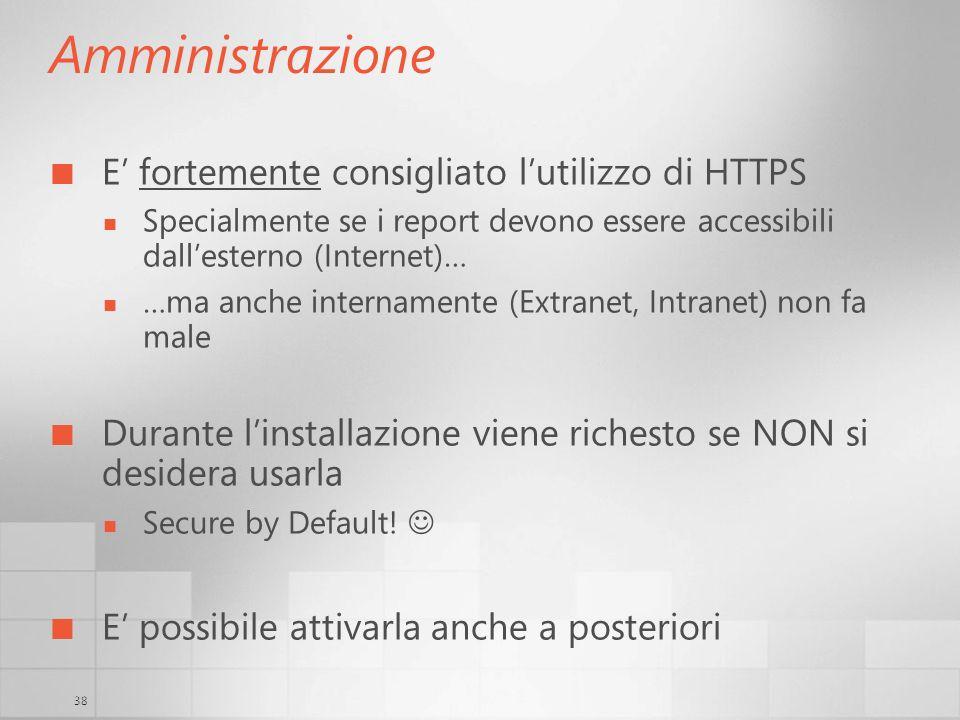 38 Amministrazione E fortemente consigliato lutilizzo di HTTPS Specialmente se i report devono essere accessibili dallesterno (Internet)… …ma anche in