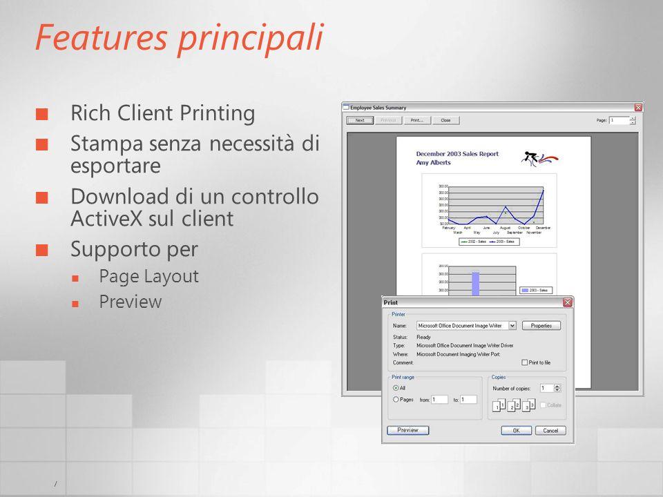 7 Features principali Rich Client Printing Stampa senza necessità di esportare Download di un controllo ActiveX sul client Supporto per Page Layout Pr