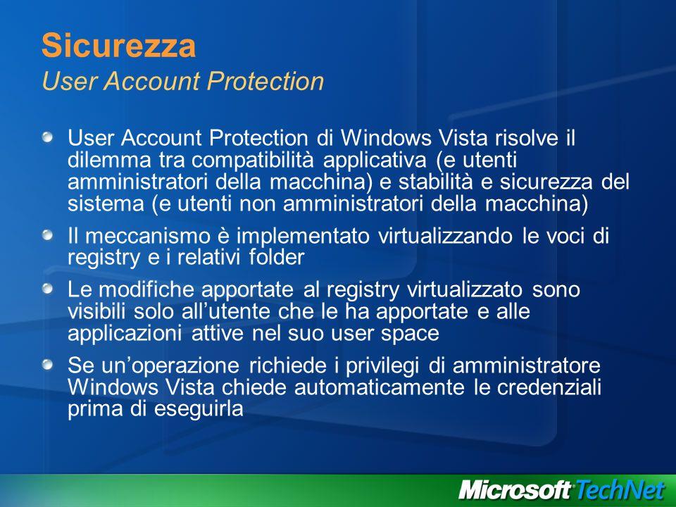 Sicurezza User Account Protection User Account Protection di Windows Vista risolve il dilemma tra compatibilità applicativa (e utenti amministratori d