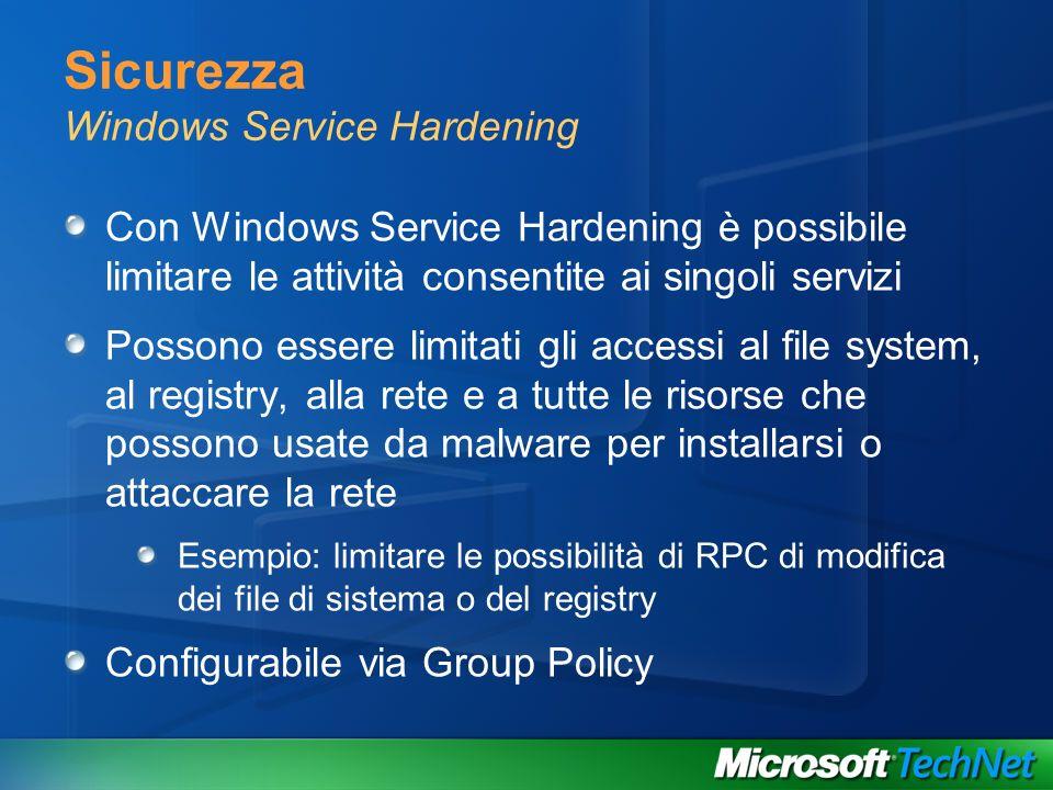 Sicurezza Windows Service Hardening Con Windows Service Hardening è possibile limitare le attività consentite ai singoli servizi Possono essere limita