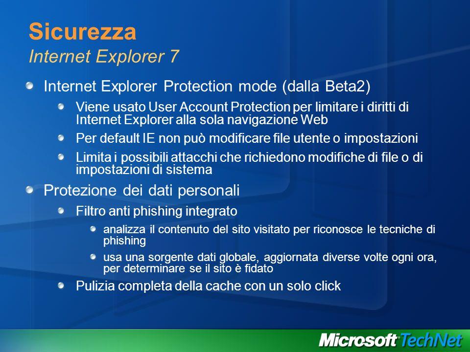 Sicurezza Internet Explorer 7 Internet Explorer Protection mode (dalla Beta2) Viene usato User Account Protection per limitare i diritti di Internet E
