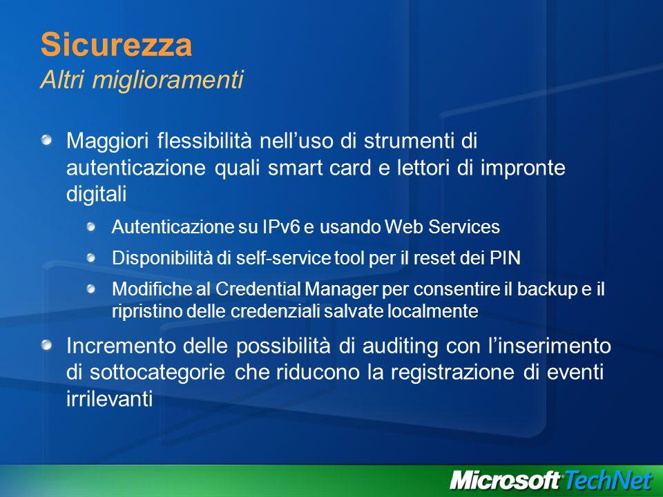 Sicurezza Altri miglioramenti Maggiori flessibilità nelluso di strumenti di autenticazione quali smart card e lettori di impronte digitali Autenticazi