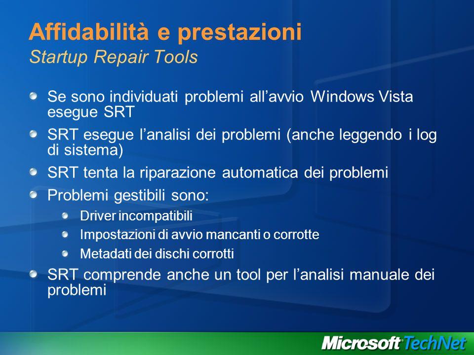 Affidabilità e prestazioni Startup Repair Tools Se sono individuati problemi allavvio Windows Vista esegue SRT SRT esegue lanalisi dei problemi (anche