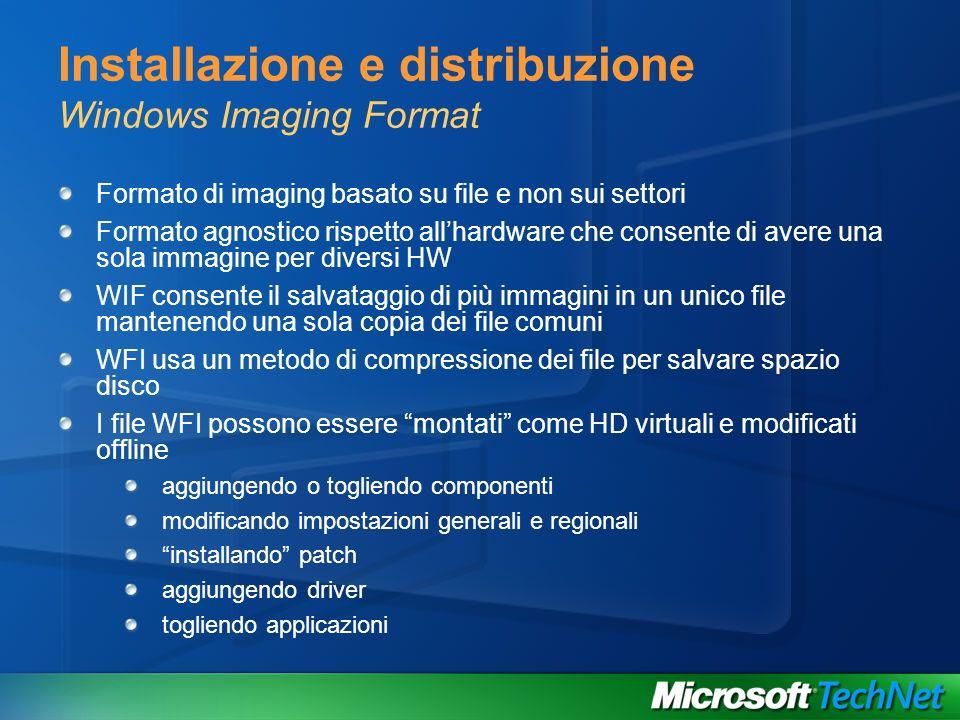 Installazione e distribuzione Windows Imaging Format Formato di imaging basato su file e non sui settori Formato agnostico rispetto allhardware che co