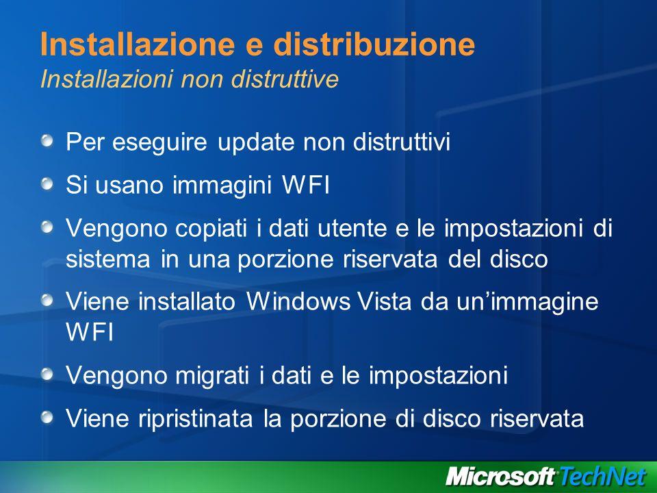 Installazione e distribuzione Installazioni non distruttive Per eseguire update non distruttivi Si usano immagini WFI Vengono copiati i dati utente e