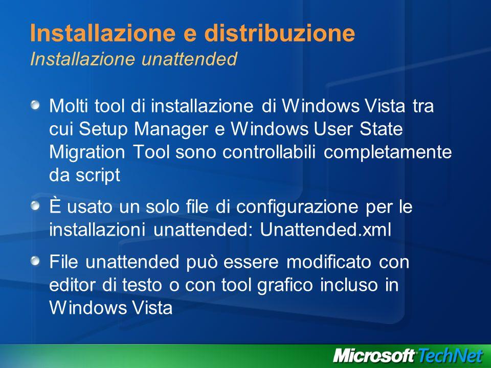 Installazione e distribuzione Installazione unattended Molti tool di installazione di Windows Vista tra cui Setup Manager e Windows User State Migrati