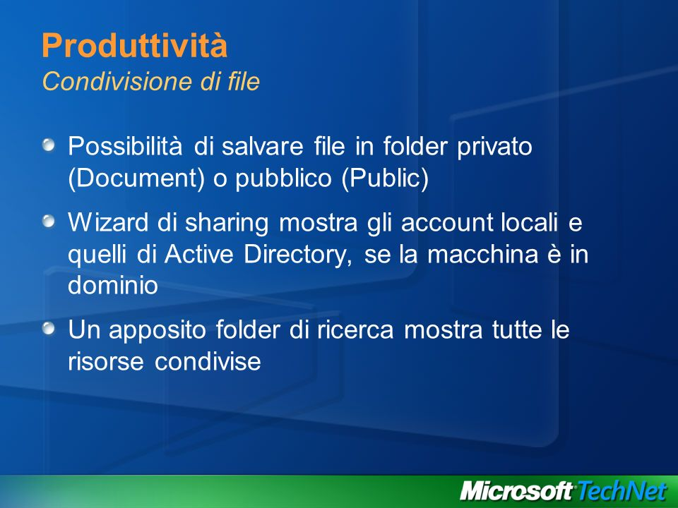 Produttività Condivisione di file Possibilità di salvare file in folder privato (Document) o pubblico (Public) Wizard di sharing mostra gli account lo