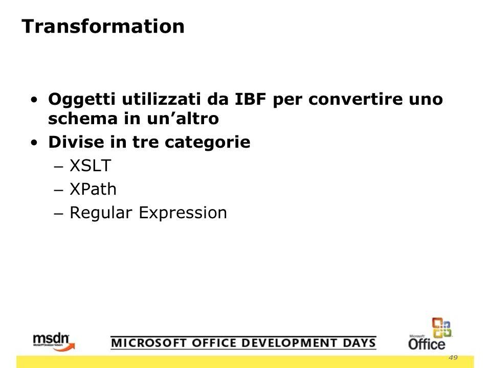 49 Transformation Oggetti utilizzati da IBF per convertire uno schema in unaltro Divise in tre categorie – XSLT – XPath – Regular Expression