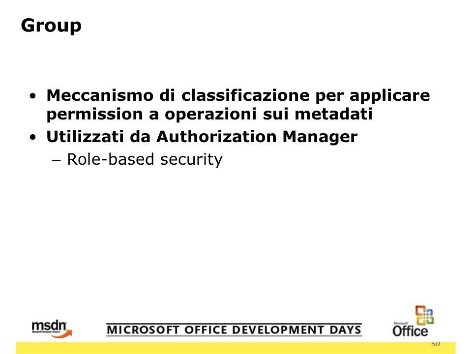 50 Group Meccanismo di classificazione per applicare permission a operazioni sui metadati Utilizzati da Authorization Manager – Role-based security