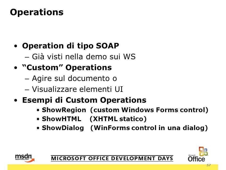 57 Operations Operation di tipo SOAP – Già visti nella demo sui WS Custom Operations – Agire sul documento o – Visualizzare elementi UI Esempi di Custom Operations ShowRegion (custom Windows Forms control) ShowHTML (XHTML statico) ShowDialog (WinForms control in una dialog)