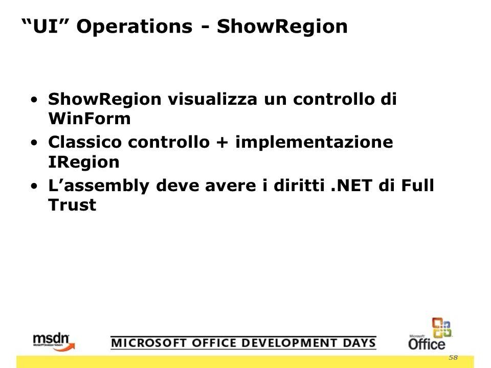 58 UI Operations - ShowRegion ShowRegion visualizza un controllo di WinForm Classico controllo + implementazione IRegion Lassembly deve avere i diritti.NET di Full Trust