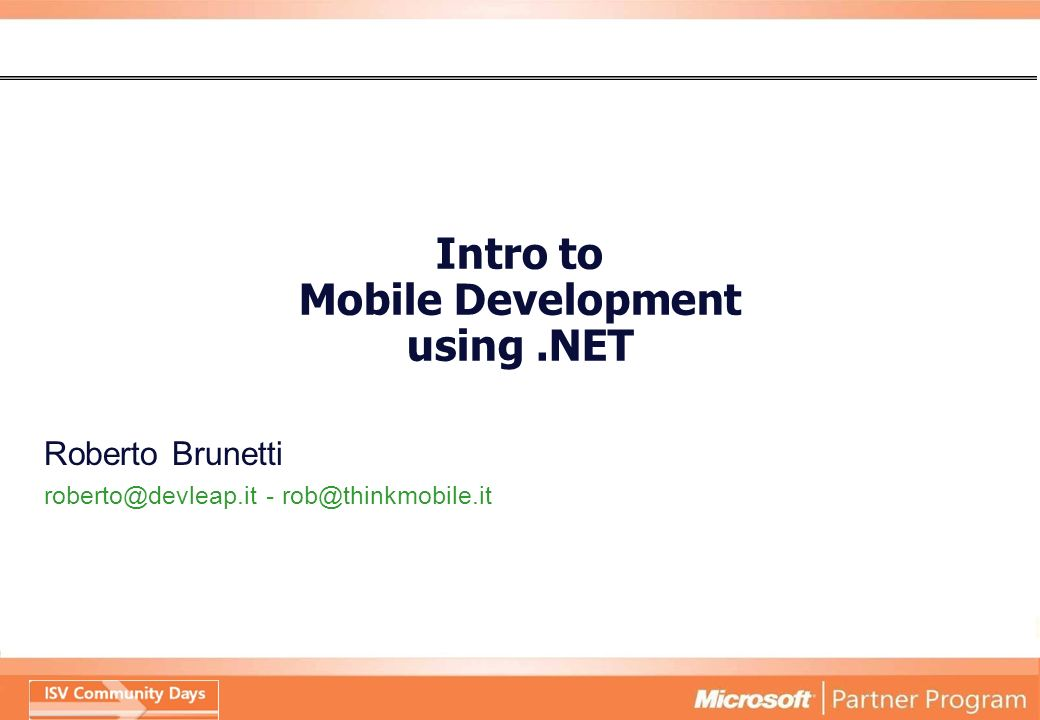 Intro to Mobile Development using.NET Roberto Brunetti roberto@devleap.it - rob@thinkmobile.it