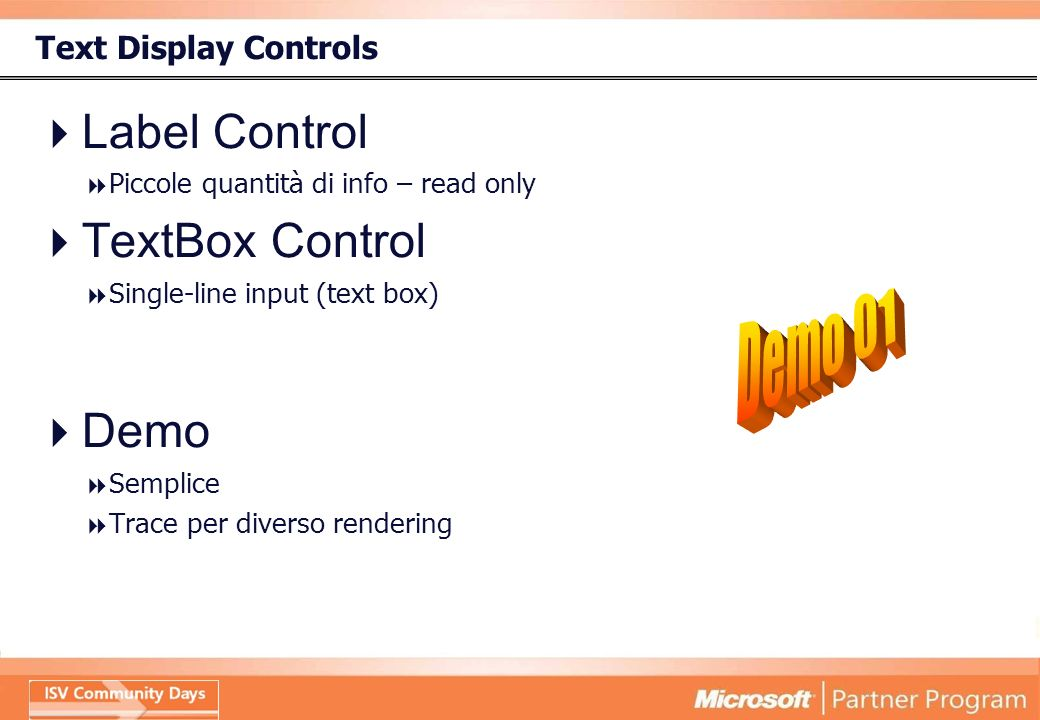 Text Display Controls Label Control Piccole quantità di info – read only TextBox Control Single-line input (text box) Demo Semplice Trace per diverso rendering