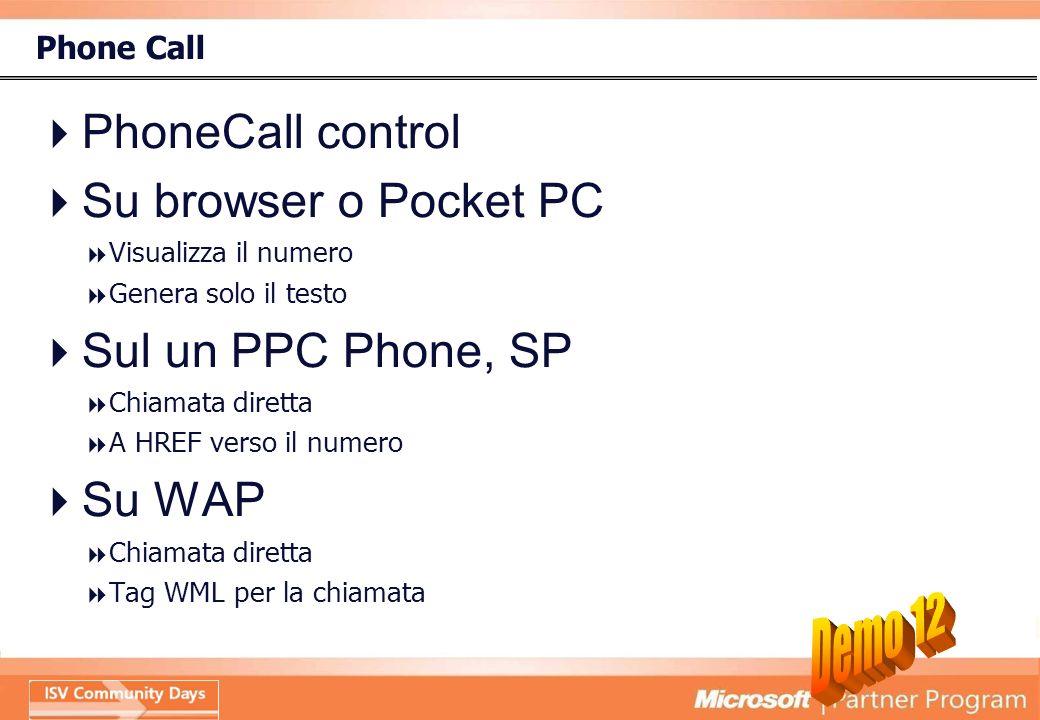 Phone Call PhoneCall control Su browser o Pocket PC Visualizza il numero Genera solo il testo Sul un PPC Phone, SP Chiamata diretta A HREF verso il numero Su WAP Chiamata diretta Tag WML per la chiamata