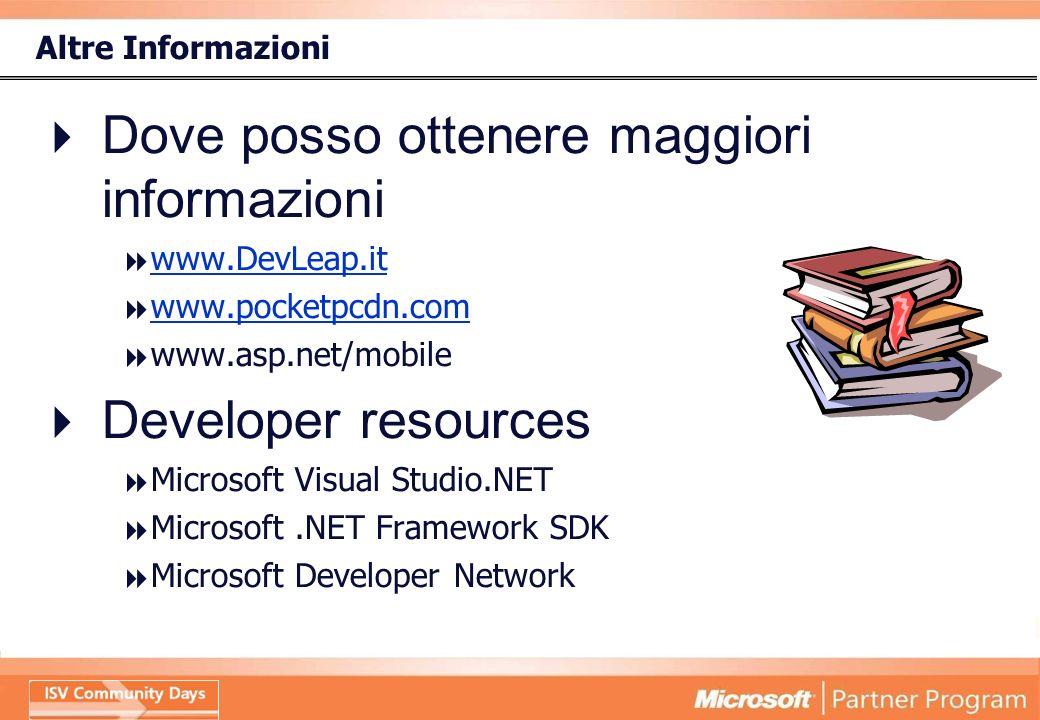 Altre Informazioni Dove posso ottenere maggiori informazioni www.DevLeap.it www.pocketpcdn.com www.asp.net/mobile Developer resources Microsoft Visual Studio.NET Microsoft.NET Framework SDK Microsoft Developer Network