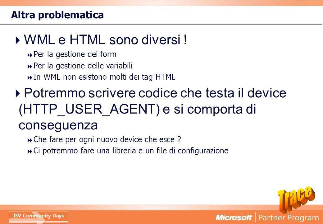 Altra problematica WML e HTML sono diversi .