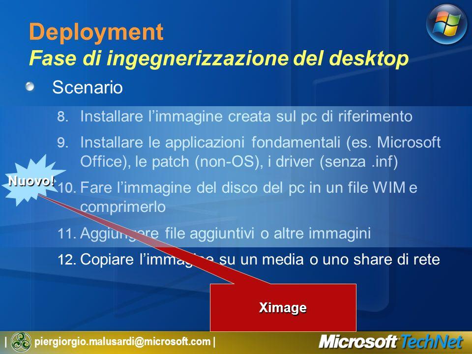 | piergiorgio.malusardi@microsoft.com | Deployment Fase di ingegnerizzazione del desktop Scenario 8. Installare limmagine creata sul pc di riferimento