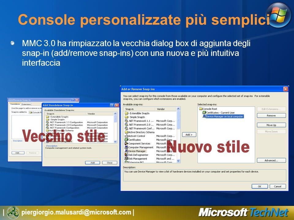 | piergiorgio.malusardi@microsoft.com | Console personalizzate più semplici MMC 3.0 ha rimpiazzato la vecchia dialog box di aggiunta degli snap-in (add/remove snap-ins) con una nuova e più intuitiva interfaccia