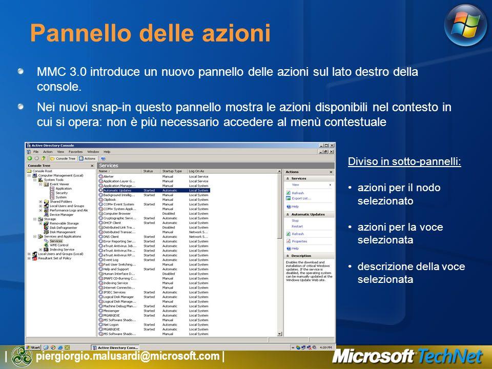 | piergiorgio.malusardi@microsoft.com | Pannello delle azioni MMC 3.0 introduce un nuovo pannello delle azioni sul lato destro della console.