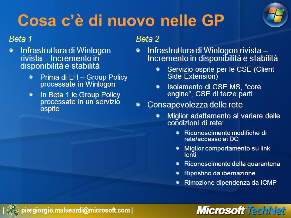 | piergiorgio.malusardi@microsoft.com | Cosa cè di nuovo nelle GP Beta 1 Infrastruttura di Winlogon rivista – Incremento in disponibilità e stabilità