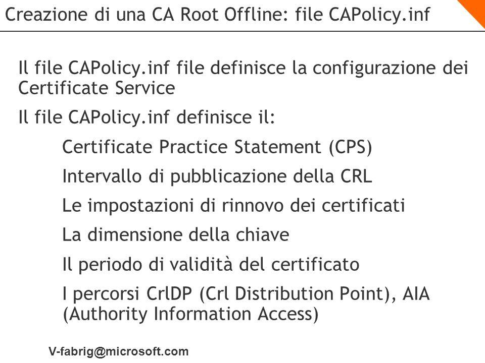 V-fabrig@microsoft.com Creazione di una CA Root Offline: file CAPolicy.inf Il file CAPolicy.inf file definisce la configurazione dei Certificate Servi