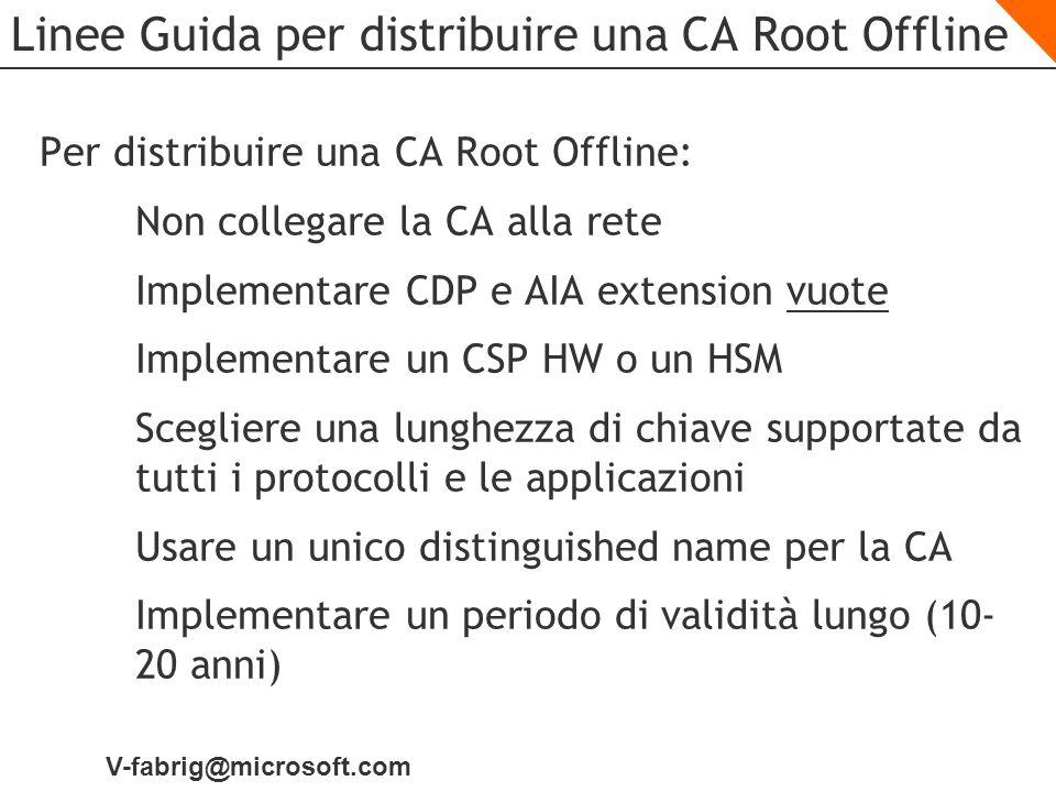 V-fabrig@microsoft.com Linee Guida per distribuire una CA Root Offline Per distribuire una CA Root Offline: Non collegare la CA alla rete Implementare