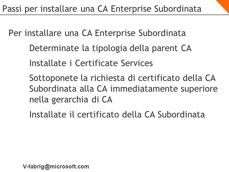 V-fabrig@microsoft.com Passi per installare una CA Enterprise Subordinata Per installare una CA Enterprise Subordinata Determinate la tipologia della