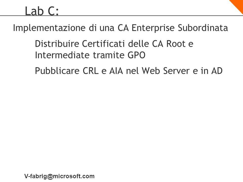 V-fabrig@microsoft.com Lab C: Implementazione di una CA Enterprise Subordinata Distribuire Certificati delle CA Root e Intermediate tramite GPO Pubbli