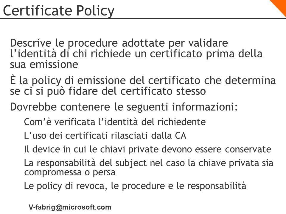 V-fabrig@microsoft.com Certificate Policy Descrive le procedure adottate per validare lidentità di chi richiede un certificato prima della sua emissio