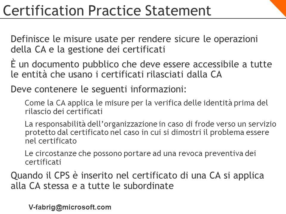 V-fabrig@microsoft.com Certification Practice Statement Definisce le misure usate per rendere sicure le operazioni della CA e la gestione dei certific
