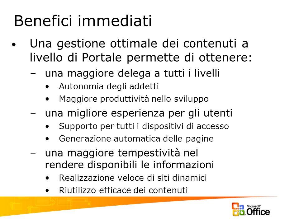 Benefici immediati Una gestione ottimale dei contenuti a livello di Portale permette di ottenere: –una maggiore delega a tutti i livelli Autonomia deg