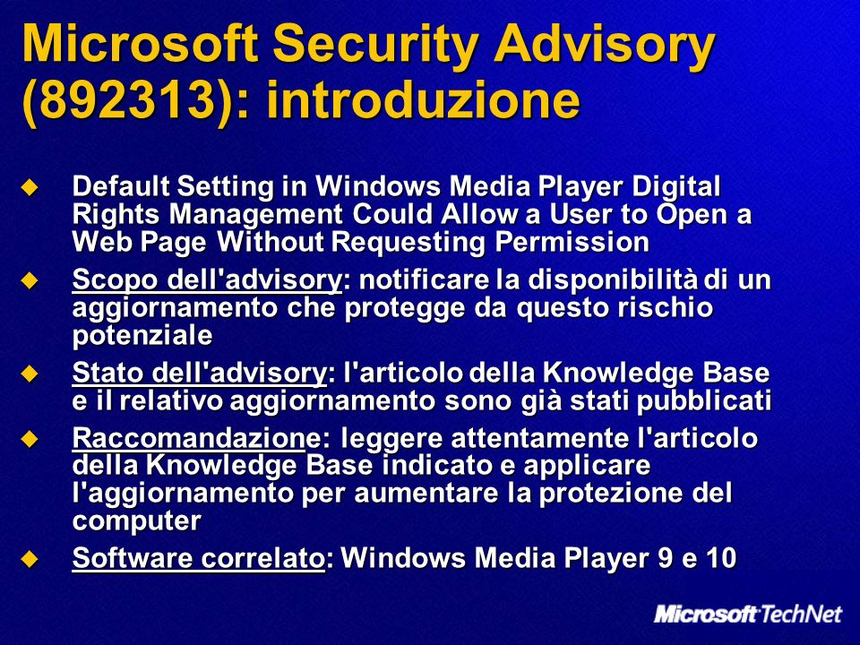 Microsoft Security Advisory (892313): introduzione Default Setting in Windows Media Player Digital Rights Management Could Allow a User to Open a Web
