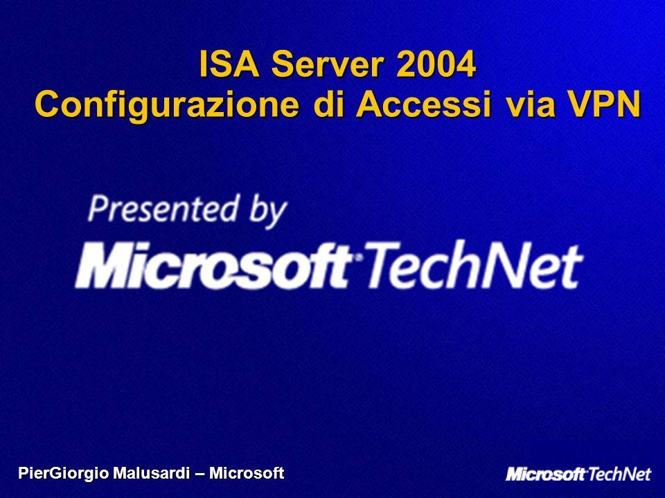 ISA Server 2004 Configurazione di Accessi via VPN PierGiorgio Malusardi – Microsoft