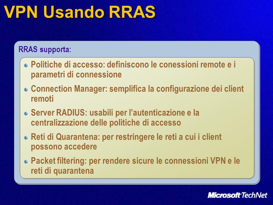 VPN Usando RRAS RRAS supporta: Politiche di accesso: definiscono le conessioni remote e i parametri di connessione Connection Manager: semplifica la c