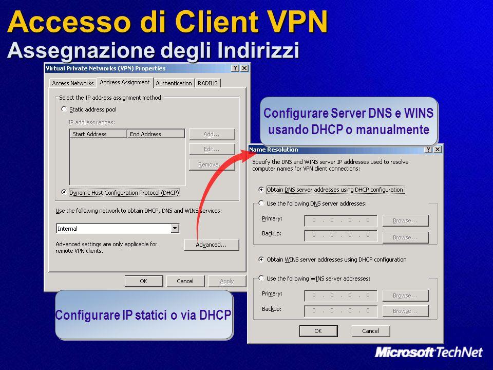 Accesso di Client VPN Assegnazione degli Indirizzi Configurare IP statici o via DHCP Configurare Server DNS e WINS usando DHCP o manualmente Configura